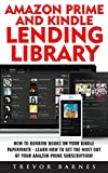 Amazon Prime and Kindle Lending Library: How to Borrow Books On Your Kindle Paperwhite - Learn How To Get The Most Out Of Your Amazon Prime Subscription! (Prime Music, Prime Video, Prime Photos)