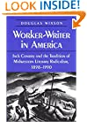 Worker-Writer in America: Jack Conroy and the Tradition of Midwestern Literary Radicalism, 1898-1990