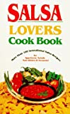 Salsa Lovers Cook Book: More Than 180 Sensational Salsa Recipes for Appetizers, Salads, Main Dishes and Desserts