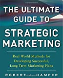 img - for The Ultimate Guide to Strategic Marketing: Real World Methods for Developing Successful, Long-Term Marketing Plans by Hamper, Robert J. (2013) Hardcover book / textbook / text book