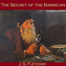 The Secret of the Barbican Audiobook by J. S. Fletcher Narrated by Cathy Dobson