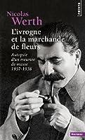 L'ivrogne et la marchande de fleurs : Autopsie d'un meurtre de masse 1937-1938