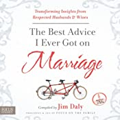 The Best Advice I Ever Got on Marriage: Transforming Insights from Respected Husbands and Wives | [Jim Daly]