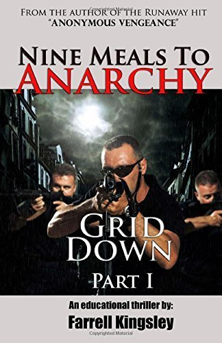 Nine Meals To Anarchy: Grid Down: A Preppers Educational Thriller! (Book 2) (Nine Meals To Anarchy Saga) (Volume 2) by Kingsley, Farrell (2014) Paperback