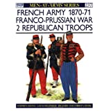 French Army 1870-71 Franco-Prussian War: 2 Republican Troops (Men-At-Arms Series, 237) ~ Stephen Shann