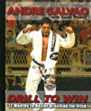 Drill to Win: 12 Months to Better Brazilian Jiu-Jitsu