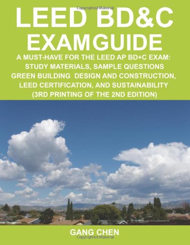 LEED BD&C Exam Guide: A Must-Have for the LEED AP BD+C Exam: Study Materials, Sample Questions, Green Building Design and Construction, LEED … (3rd Printing of the 2nd Edition)