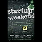 Startup Weekend: How to Take a Company from Concept to Creation in 54 Hours | Marc Nager,Clint Nelsen,Franck Nouyrigat