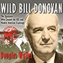 Wild Bill Donovan: The Spymaster Who Created the OSS and Modern American Espionage (       UNABRIDGED) by Douglas Waller Narrated by Johnny Heller