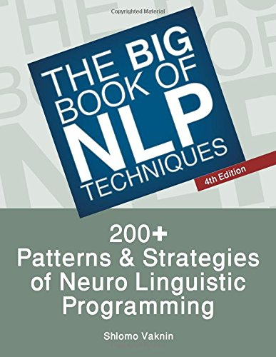 Book The Big Book Of NLP Techniques: 200+ Patterns & Strategies of Neuro Linguistic Programming