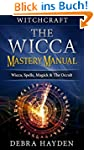 Witchcraft: The Wicca Mastery Manual...