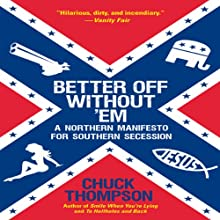 Better Off Without 'Em: A Northern Manifesto for Southern Secession (       UNABRIDGED) by Chuck Thompson Narrated by Oliver Wyman