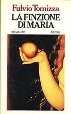 La finzione di Maria by Fulvio Tomizza