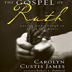 The Gospel of Ruth: Loving God Enough to Break the Rules | [Carolyn Custis James]