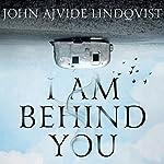 I Am Behind You | John Ajvide Lindqvist,Marlaine Delargy - translation