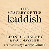 The Mystery of the Kaddish: Its Profound Influence on Judaism | [Leon H. Charney, Saul Mayzlish]