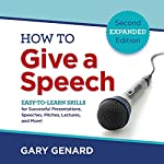 How to Give a Speech: Easy-to-Learn Skills for Successful Presentations, Speeches, Pitches, Lectures, and More!   Gary Genard