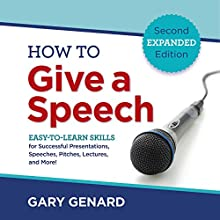 How to Give a Speech: Easy-to-Learn Skills for Successful Presentations, Speeches, Pitches, Lectures, and More! Audiobook by Gary Genard Narrated by Gary Genard