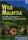 Wild Malaysia: The Wildlife and Scenery of Peninsular Malaysia, Sarawak and Sabah (Wild Series) Junaidi Payne
