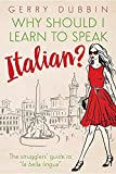 Why Should I Learn to Speak Italian?: The Strugglers' Guide to La Bella Lingua
