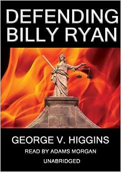 Defending Billy Ryan George V Higgins Adams Morgan