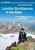 Leichte Hochtouren in den Alpen: Die 36 schönsten Touren in Fels und Eis. Ein Hochtourenführer mit Hochtouren-Highlights wie Dachstein, Großvenediger, Weißseespitze; ideal geeignet zum Einsteigen
