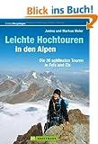 Leichte Hochtouren in den Alpen: Die 36 sch�nsten Touren in Fels und Eis. Ein Hochtourenf�hrer mit Hochtouren-Highlights wie Dachstein, Gro�venediger, Wei�seespitze; ideal geeignet zum Einsteigen