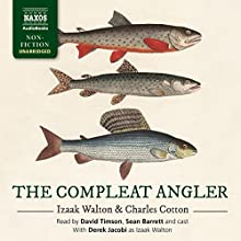 The Compleat Angler Audiobook by Izaak Walton, Charles Cotton Narrated by Derek Jacobi, David Timson, Sean Barrett, Carly Bawden, Steven Blakeley, Jonathan Keeble, Leighton Pugh, Georgina Sutton
