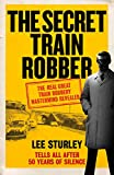 The Secret Train Robber: The Real Great Train Robbery Mastermind Revealed