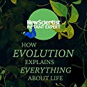 How Evolution Explains Everything About Life: From Darwin's Brilliant Idea to Today's Epic Theory Audiobook by  New Scientist Narrated by Mark Elstob