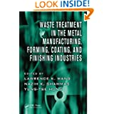 Waste Treatment in the Metal Manufacturing, Forming, Coating, and Finishing Industries (Advances in Industrial...