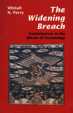The Widening Breach: Evolutionism in the Mirror of Cosmology, WHITALL N. PERRY