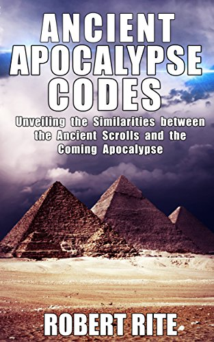 Book: Ancient Apocalypse Codes - Unveiling the Similarities between the Ancient Scrolls and the Coming Apocalypse by Robert Rite