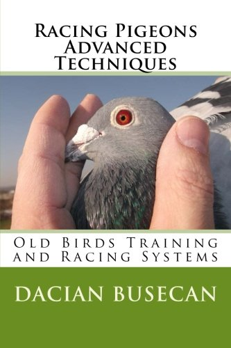 Racing Pigeons Advanced Techniques: Old Birds Training amd Racing Systems