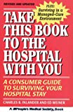 Take This Book to the Hospital With You: A Consumer Guide to Surviving Your Hospital Stay