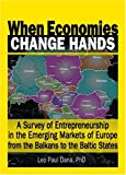 img - for When Economies Change Hands: A Survey of Entrepreneurship in the Emerging Markets of Europe from the Balkans to the Baltic States book / textbook / text book