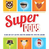Super Pops: Cake Pops, Cookie Pops, Meringue Pops, Toffee Pops & More...by Tamsin Aston