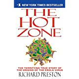 The Hot Zone: The Terrifying True Story of the Origins of the Ebola Virus ~ Richard Preston