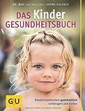 Kinder-Gesundheitsbuch, Das: Kinderkrankheiten ganzheitlich vorbeugen und heilen