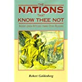 The Nations That Know Thee Not: Ancient Jewish Attitudes Towards Other Religions (The Biblical Seminar, 52) Robert Goldenberg