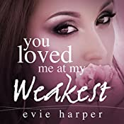 You Loved Me at My Weakest | Evie Harper