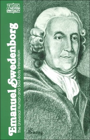 Emanuel Swedenborg: The Universal Human and Soul-Body Interaction (Classics of Western Spirituality), George F. Dole, Stephen Larsen