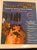 When Love Is Not Enough DVD Seminar: Mastering Steps to Reach Children with RAD, ADD, ODD, Bipolar or PTSD
