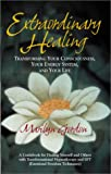 Extraordinary Healing : Transforming Your Consciousness, Your Energy System, and Your Life