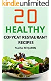20 Healthy Copycat Restaurant Recipes: Healthy Homemade Copycat Recipes From Famous Restaurants, Bring Your Favorite Restaurant To Your Home