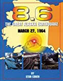 8.6: The Great Alaska Earthquake March 27, 1964 (092952196X) by Cohen, Stan