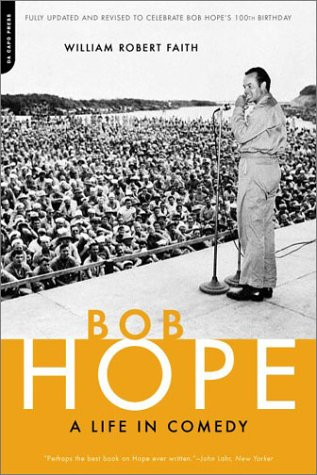 Bob Hope: A Life In Comedy, William Robert Faith