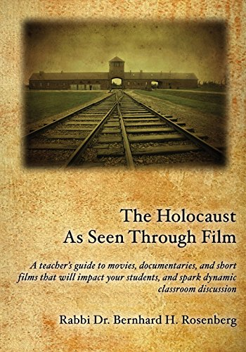 The Holocaust As Seen Through Film: A Teacher's Guide to Movies, Documentaries, and Short Films That Will Impact Your Students, and Spark Dynamic Classroom Discussion