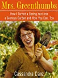 Mrs. Greenthumbs: How I Turned a Boring Yard into a Glorious Garden and How You Can, Too (0517880105) by Danz, Cassandra