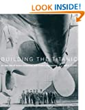 """Building the """"Titanic"""": An Epic Tale of Modern Engineering and Human Endeavour"""